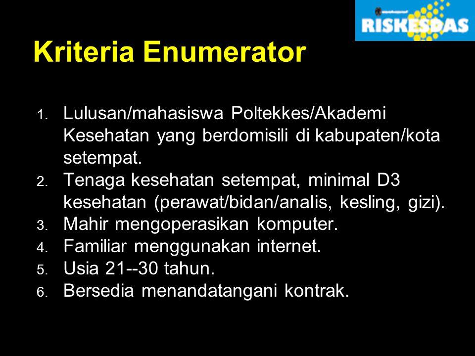 Kriteria Enumerator 1. Lulusan/mahasiswa Poltekkes/Akademi Kesehatan yang berdomisili di kabupaten/kota setempat. 2. Tenaga kesehatan setempat, minima