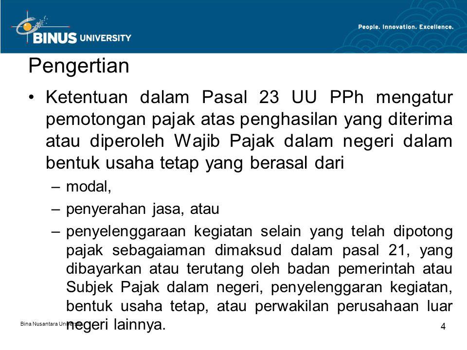 Bina Nusantara University 15 Tarif Pemotongan/Pemungutan PPh 23 bagi WP tidak ber-NPWP Lebih tinggi 100% daripada tarif yang diterapkan terhadap Wajib Pajak yang dapat menunjukkan Nomor Pokok Wajib Pajak