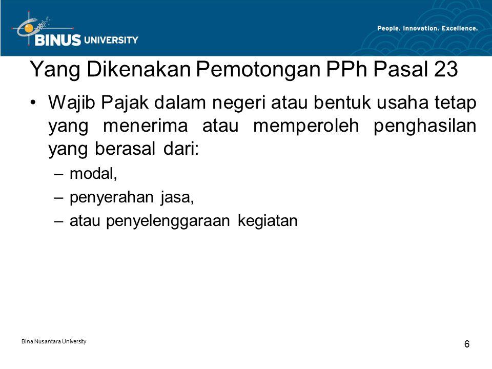 Bina Nusantara University 7 Objek Pemotongan PPh Pasal 23 Dividen Bunga, termasuk premium, diskonto atau imbalan sehubungan dengan jaminan pengembalian utang.
