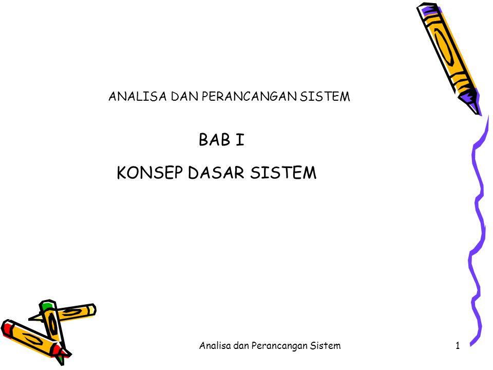 Analisa dan Perancangan Sistem1 ANALISA DAN PERANCANGAN SISTEM BAB I KONSEP DASAR SISTEM