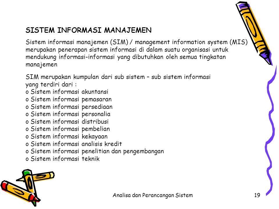 Analisa dan Perancangan Sistem19 SISTEM INFORMASI MANAJEMEN Sistem informasi manajemen (SIM) / management information system (MIS) merupakan penerapan