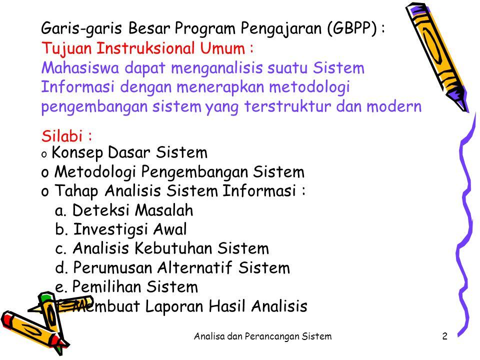 Analisa dan Perancangan Sistem2 Garis-garis Besar Program Pengajaran (GBPP) : Tujuan Instruksional Umum : Mahasiswa dapat menganalisis suatu Sistem In