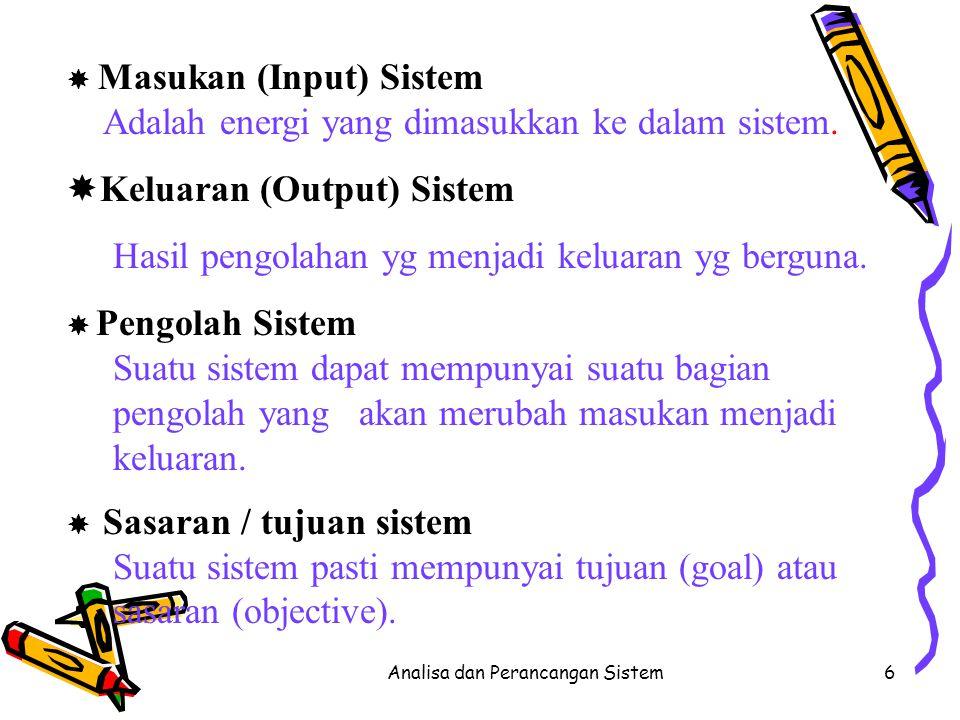 Analisa dan Perancangan Sistem6  Masukan (Input) Sistem Adalah energi yang dimasukkan ke dalam sistem.  Keluaran (Output) Sistem Hasil pengolahan yg