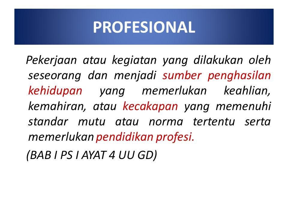 PROFESIONAL Pekerjaan atau kegiatan yang dilakukan oleh seseorang dan menjadi sumber penghasilan kehidupan yang memerlukan keahlian, kemahiran, atau k