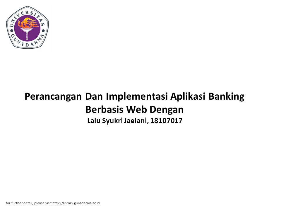 Abstrak ABSTRAKSI Lalu Syukri Jaelani, 18107017 Perancangan Dan Implementasi Aplikasi Banking Berbasis Web Dengan Pengaksesan Informasi Melalui Teknologi Mobile Banking Pada Bank Gunadarma Tugas Akhir.