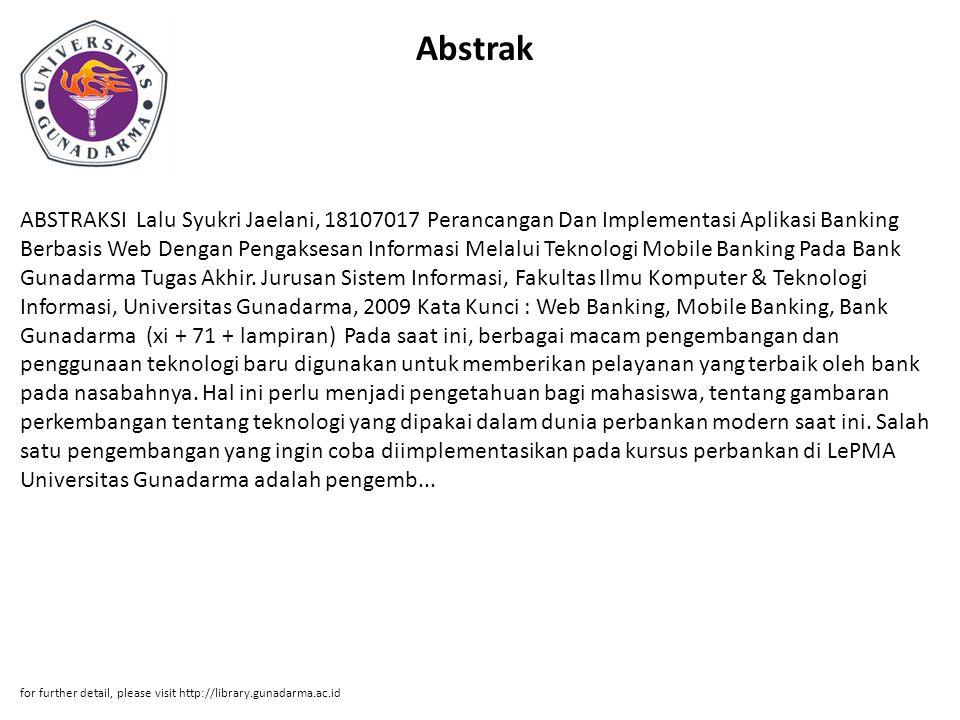 Abstrak ABSTRAKSI Lalu Syukri Jaelani, 18107017 Perancangan Dan Implementasi Aplikasi Banking Berbasis Web Dengan Pengaksesan Informasi Melalui Teknol