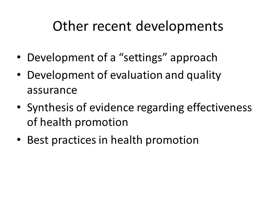"""Other recent developments Development of a """"settings"""" approach Development of evaluation and quality assurance Synthesis of evidence regarding effecti"""
