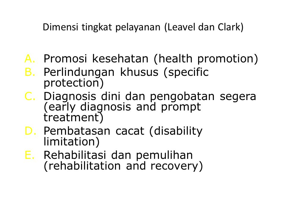 Dimensi tingkat pelayanan (Leavel dan Clark) A.Promosi kesehatan (health promotion) B.Perlindungan khusus (specific protection) C.Diagnosis dini dan p