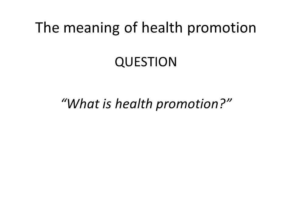 """The meaning of health promotion QUESTION """"What is health promotion?"""""""