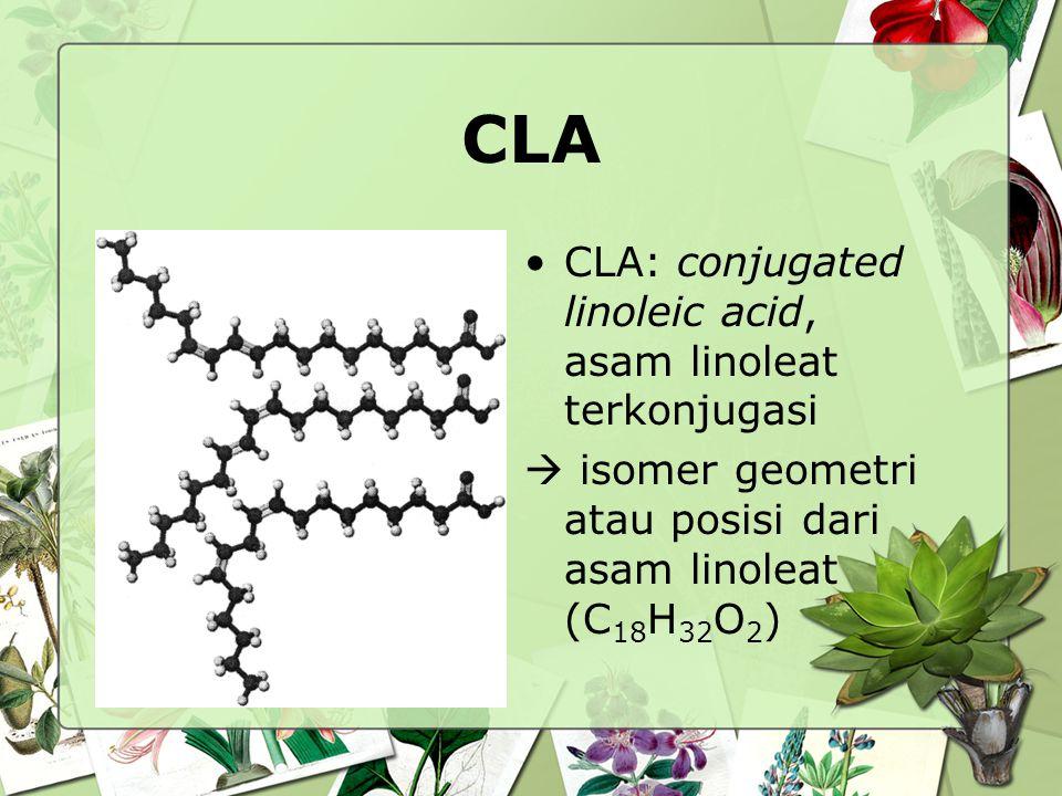 CLA CLA: conjugated linoleic acid, asam linoleat terkonjugasi  isomer geometri atau posisi dari asam linoleat (C 18 H 32 O 2 )