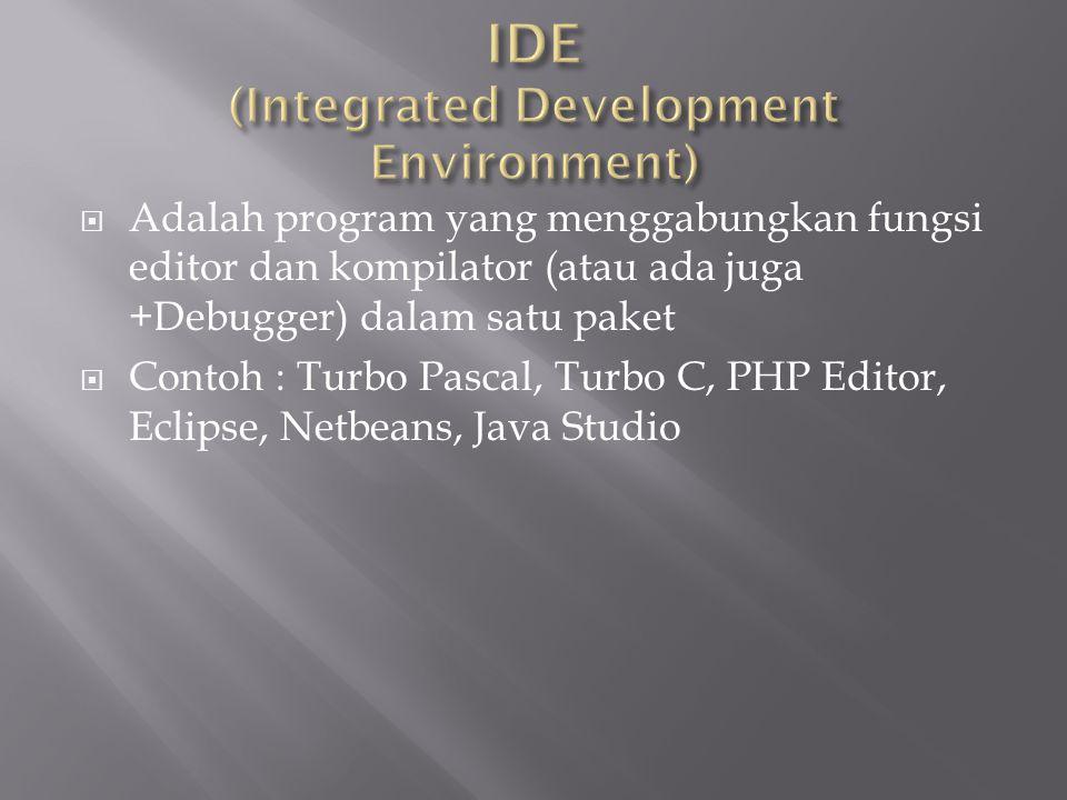  Adalah program yang menggabungkan fungsi editor dan kompilator (atau ada juga +Debugger) dalam satu paket  Contoh : Turbo Pascal, Turbo C, PHP Editor, Eclipse, Netbeans, Java Studio