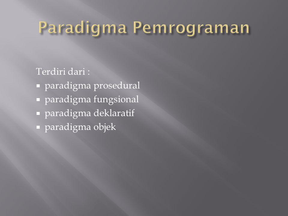 Terdiri dari :  paradigma prosedural  paradigma fungsional  paradigma deklaratif  paradigma objek