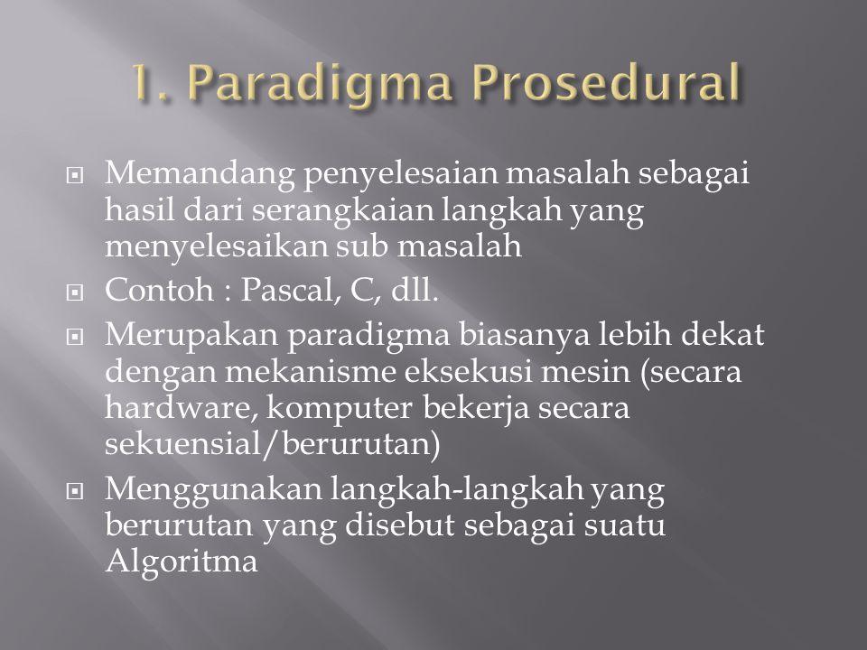  Memandang penyelesaian masalah sebagai hasil dari serangkaian langkah yang menyelesaikan sub masalah  Contoh : Pascal, C, dll.