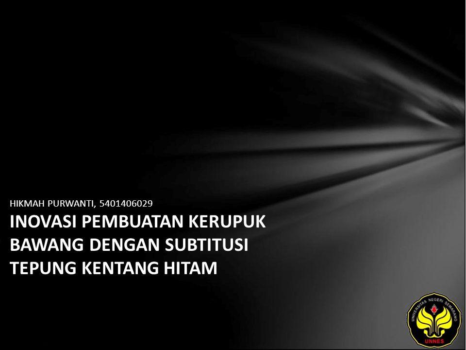 HIKMAH PURWANTI, 5401406029 INOVASI PEMBUATAN KERUPUK BAWANG DENGAN SUBTITUSI TEPUNG KENTANG HITAM