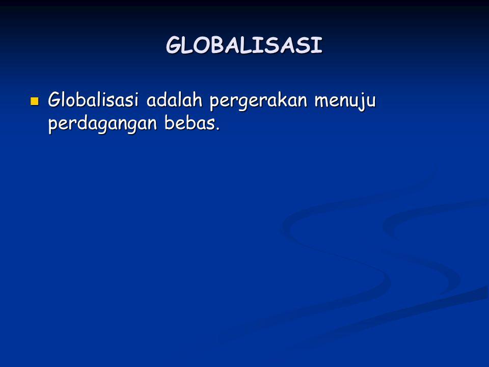GLOBALISASI Globalisasi adalah pergerakan menuju perdagangan bebas. Globalisasi adalah pergerakan menuju perdagangan bebas.