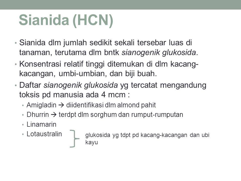 Sianida (HCN) Sianida dlm jumlah sedikit sekali tersebar luas di tanaman, terutama dlm bntk sianogenik glukosida. Konsentrasi relatif tinggi ditemukan