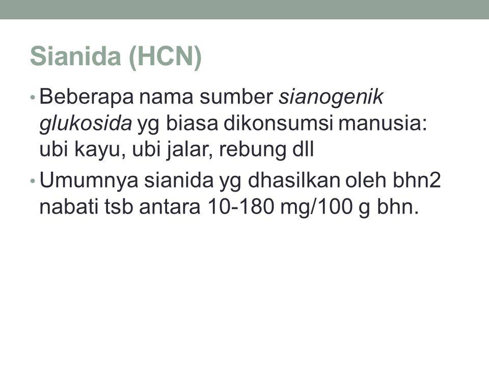 Sianida (HCN) Beberapa nama sumber sianogenik glukosida yg biasa dikonsumsi manusia: ubi kayu, ubi jalar, rebung dll Umumnya sianida yg dhasilkan oleh