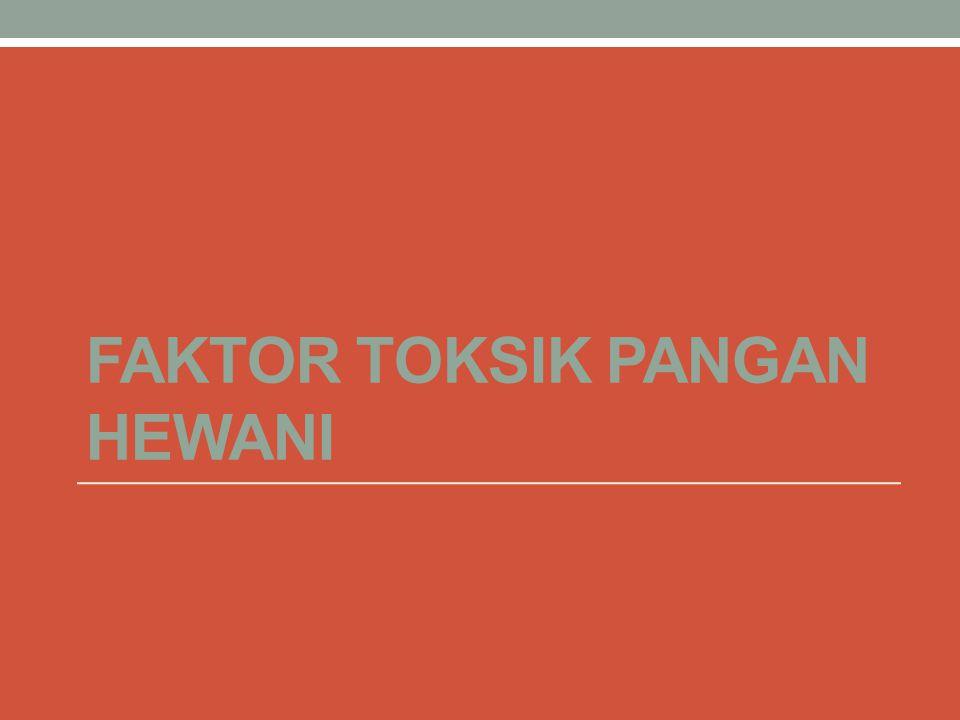 FAKTOR TOKSIK PANGAN HEWANI