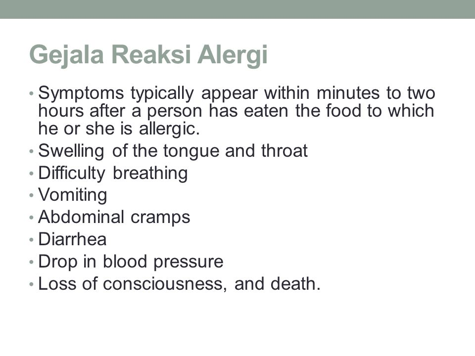 Gejala Reaksi Alergi Symptoms typically appear within minutes to two hours after a person has eaten the food to which he or she is allergic.
