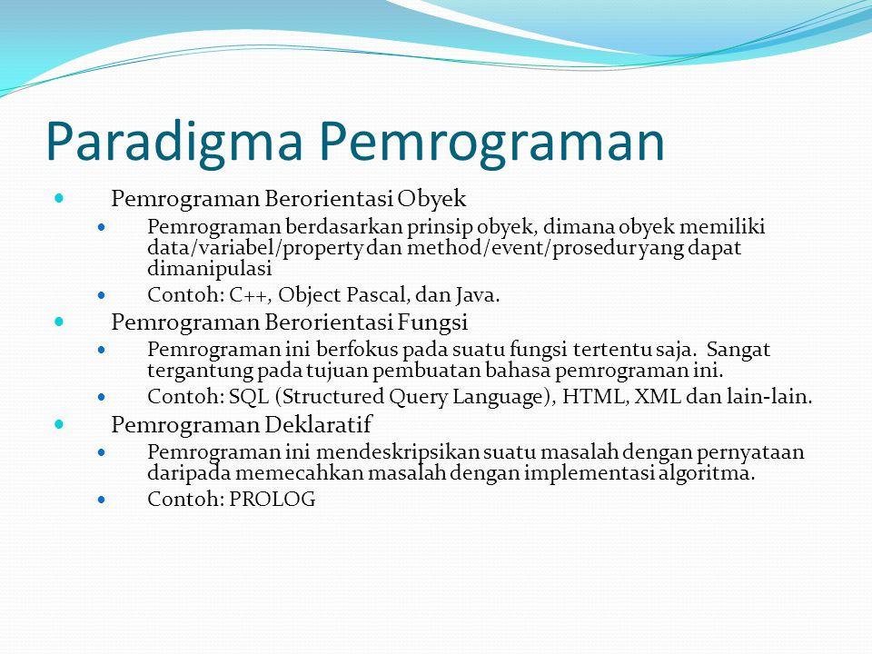 Paradigma Pemrograman Pemrograman Berorientasi Obyek Pemrograman berdasarkan prinsip obyek, dimana obyek memiliki data/variabel/property dan method/ev