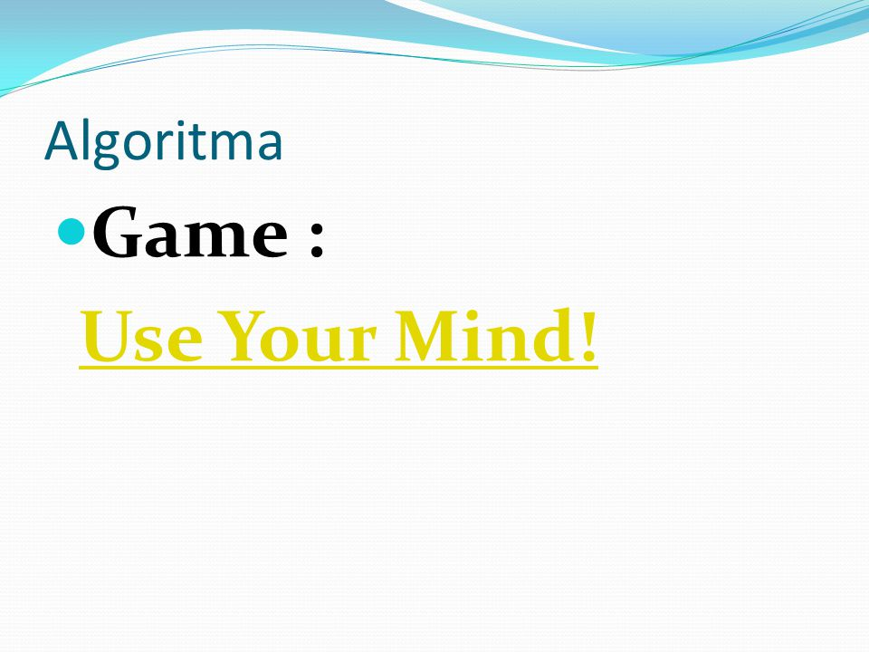 Algoritma Game : Use Your Mind!