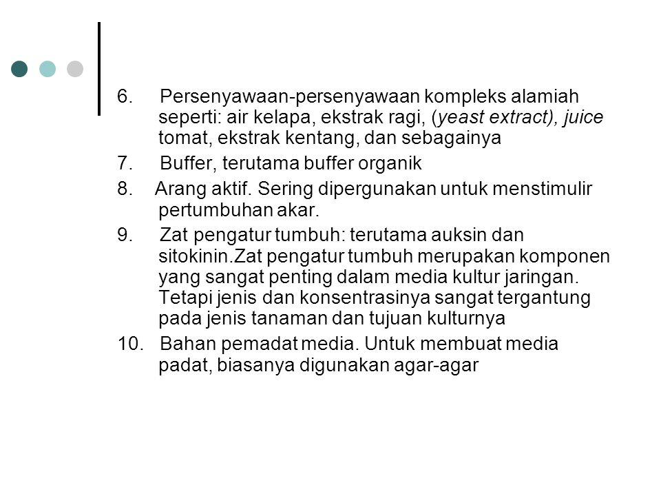 6. Persenyawaan-persenyawaan kompleks alamiah seperti: air kelapa, ekstrak ragi, (yeast extract), juice tomat, ekstrak kentang, dan sebagainya 7. Buff