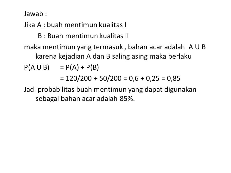 c.Kejadian A dan B tidak saling asing jika : P(A U B) = P(A) + P(B) - P(A ∩ B) d.Kejadian A dan B independen : jika kemungkinan terjadinya B tidak dipengaruhi oleh kemungkinan terjadinya A.