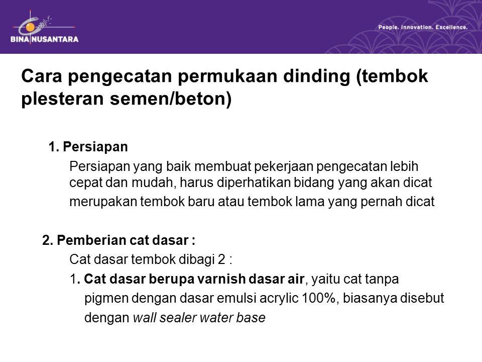 Cara pengecatan permukaan dinding (tembok plesteran semen/beton) 1. Persiapan Persiapan yang baik membuat pekerjaan pengecatan lebih cepat dan mudah,
