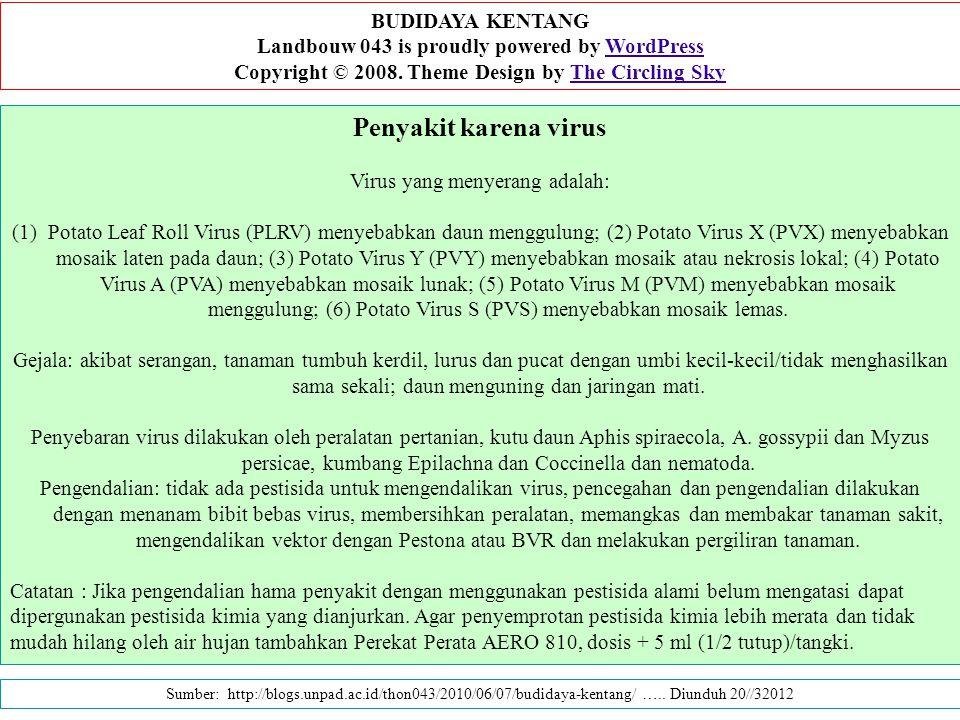 Penyakit karena virus Virus yang menyerang adalah: (1)Potato Leaf Roll Virus (PLRV) menyebabkan daun menggulung; (2) Potato Virus X (PVX) menyebabkan
