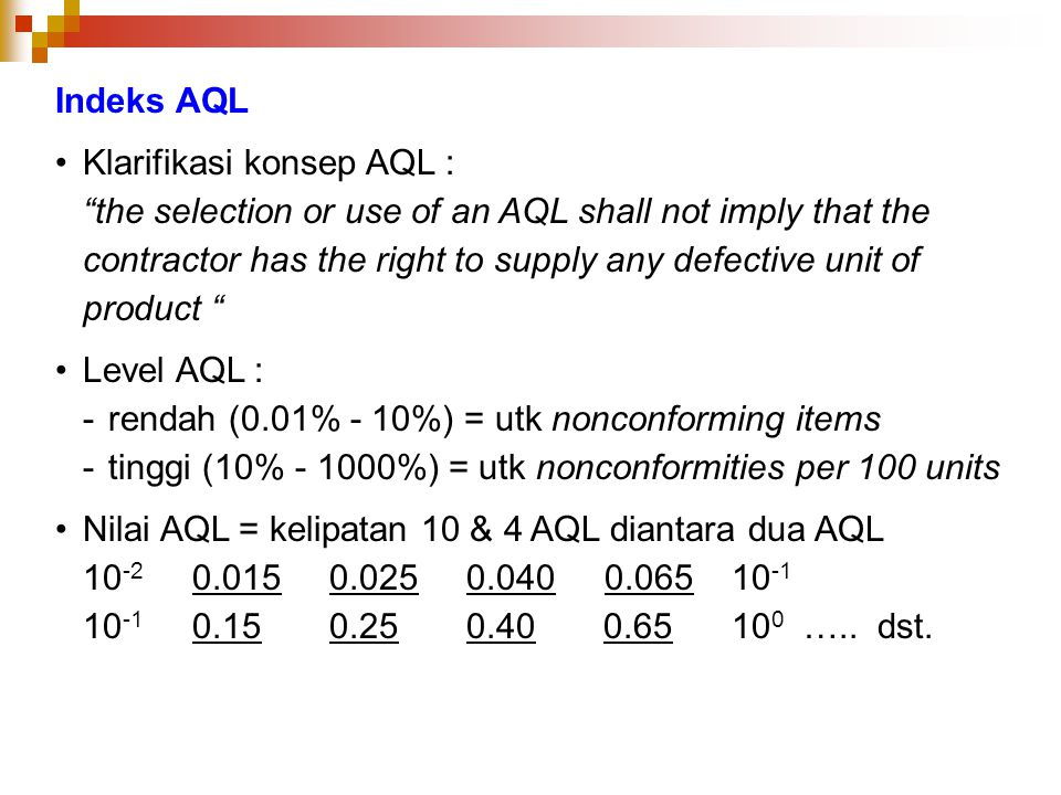 "Indeks AQL Klarifikasi konsep AQL : ""the selection or use of an AQL shall not imply that the contractor has the right to supply any defective unit of"