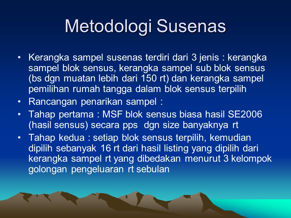Metodologi Susenas Kerangka sampel susenas terdiri dari 3 jenis : kerangka sampel blok sensus, kerangka sampel sub blok sensus (bs dgn muatan lebih da