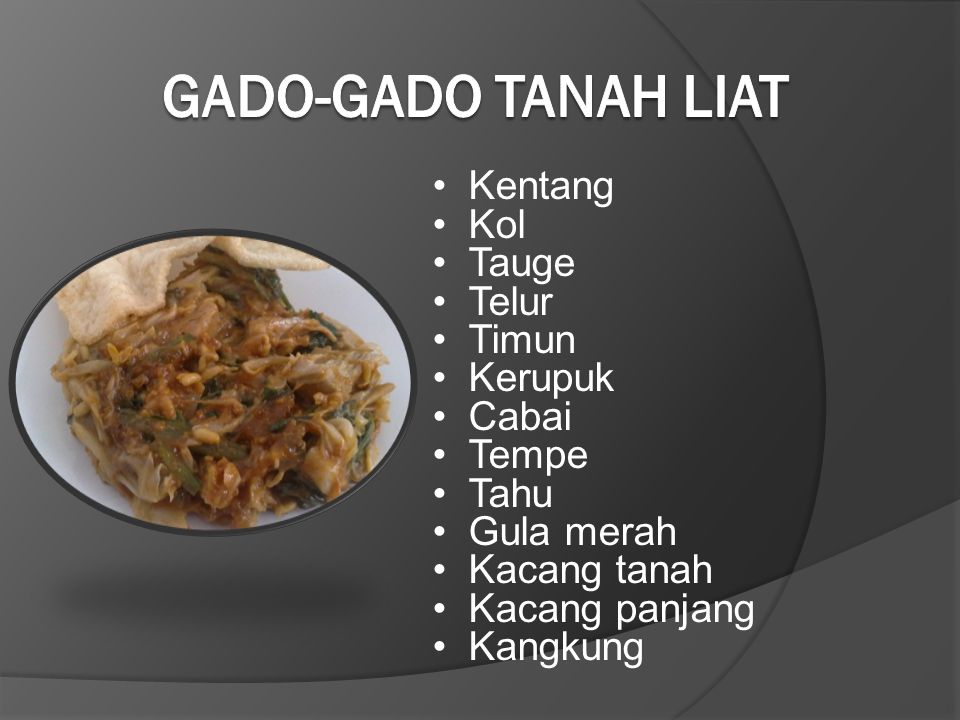 Kentang Kol Tauge Telur Timun Kerupuk Cabai Tempe Tahu Gula merah Kacang tanah Kacang panjang Kangkung