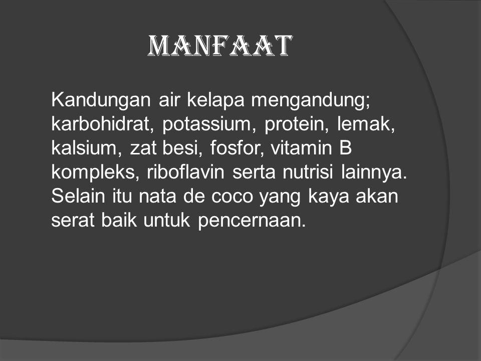 manfaat Kandungan air kelapa mengandung; karbohidrat, potassium, protein, lemak, kalsium, zat besi, fosfor, vitamin B kompleks, riboflavin serta nutrisi lainnya.