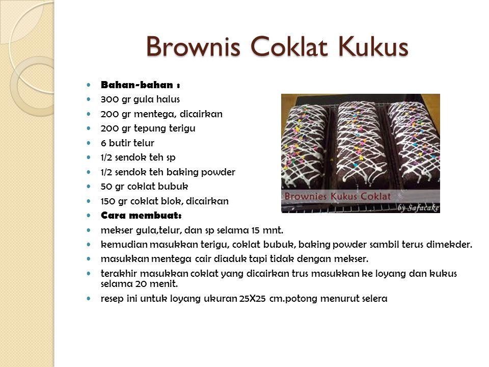 Brownis Coklat Kukus Bahan-bahan : 300 gr gula halus 200 gr mentega, dicairkan 200 gr tepung terigu 6 butir telur 1/2 sendok teh sp 1/2 sendok teh bak