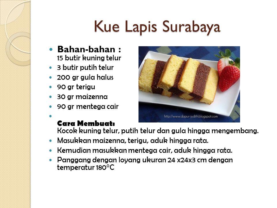 Kue Lapis Surabaya Bahan-bahan : 15 butir kuning telur 3 butir putih telur 200 gr gula halus 90 gr terigu 30 gr maizenna 90 gr mentega cair Cara Membu