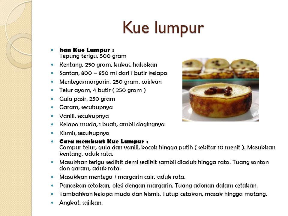Kue lumpur han Kue Lumpur : Tepung terigu, 500 gram Kentang, 250 gram, kukus, haluskan Santan, 800 – 850 ml dari 1 butir kelapa Mentega/margarin, 250