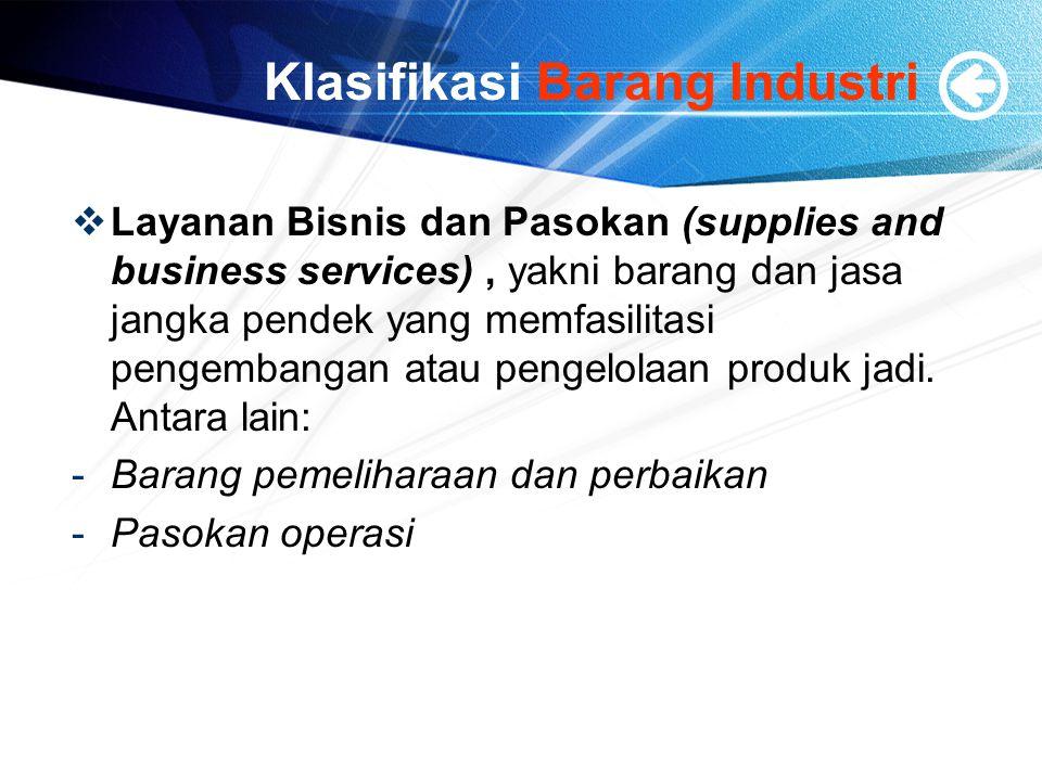 Klasifikasi Barang Industri  Layanan Bisnis dan Pasokan (supplies and business services), yakni barang dan jasa jangka pendek yang memfasilitasi pengembangan atau pengelolaan produk jadi.