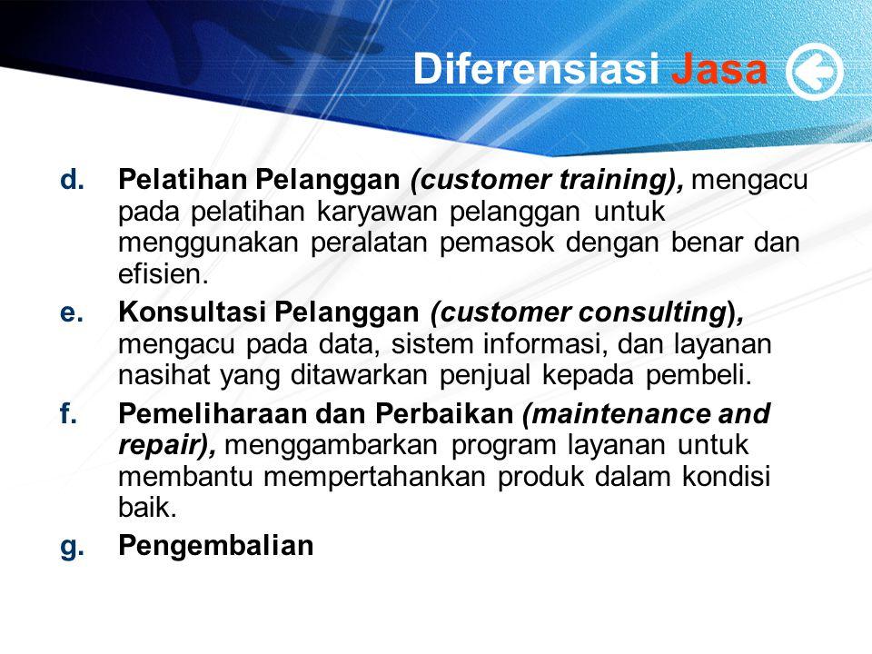 Diferensiasi Jasa d.Pelatihan Pelanggan (customer training), mengacu pada pelatihan karyawan pelanggan untuk menggunakan peralatan pemasok dengan benar dan efisien.