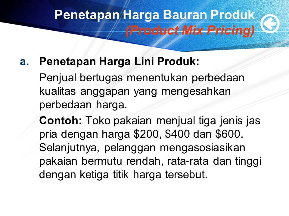 Penetapan Harga Bauran Produk (Product Mix Pricing) a.Penetapan Harga Lini Produk: Penjual bertugas menentukan perbedaan kualitas anggapan yang mengesahkan perbedaan harga.
