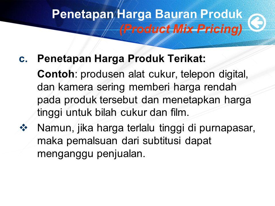 Penetapan Harga Bauran Produk (Product Mix Pricing) c.Penetapan Harga Produk Terikat: Contoh: produsen alat cukur, telepon digital, dan kamera sering memberi harga rendah pada produk tersebut dan menetapkan harga tinggi untuk bilah cukur dan film.