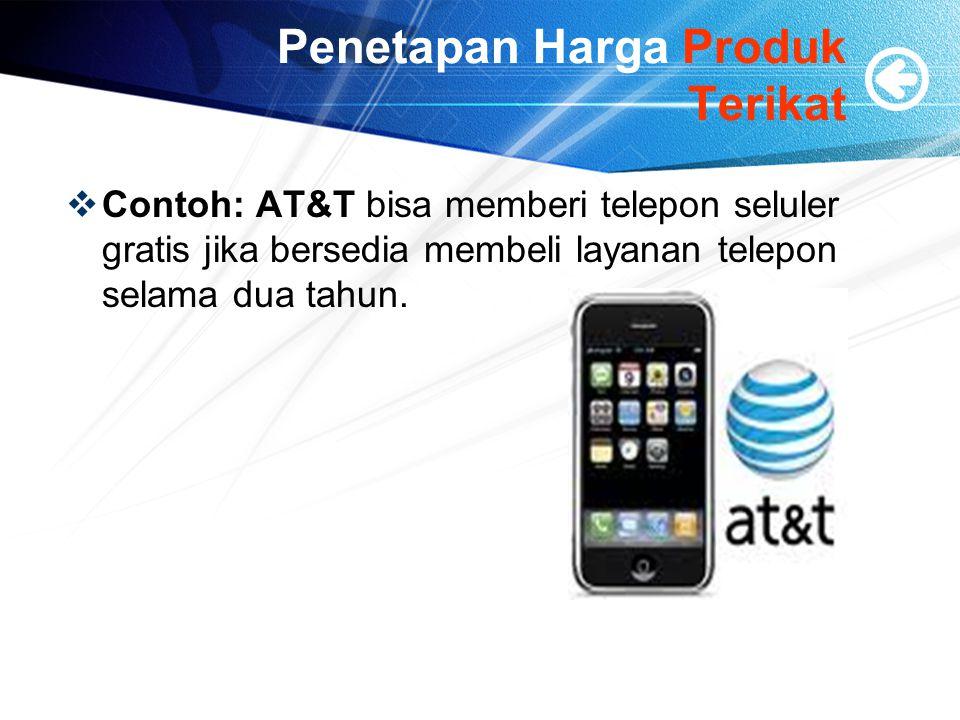 Penetapan Harga Produk Terikat  Contoh: AT&T bisa memberi telepon seluler gratis jika bersedia membeli layanan telepon selama dua tahun.