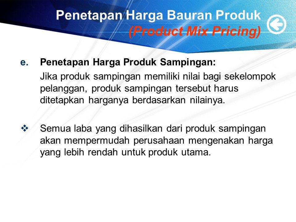 Penetapan Harga Bauran Produk (Product Mix Pricing) e.Penetapan Harga Produk Sampingan: Jika produk sampingan memiliki nilai bagi sekelompok pelanggan