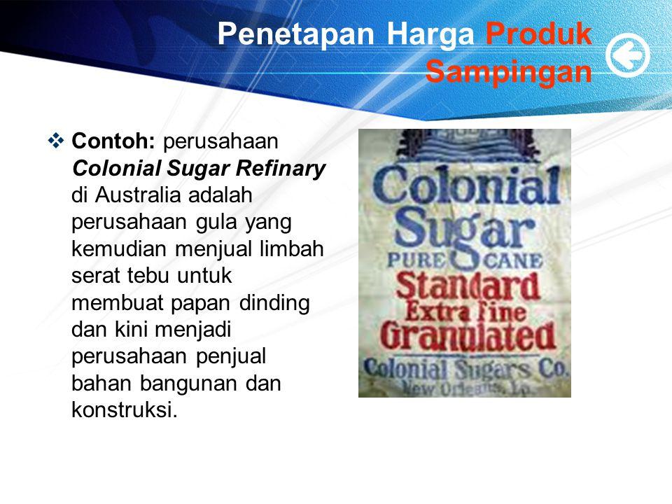 Penetapan Harga Produk Sampingan  Contoh: perusahaan Colonial Sugar Refinary di Australia adalah perusahaan gula yang kemudian menjual limbah serat tebu untuk membuat papan dinding dan kini menjadi perusahaan penjual bahan bangunan dan konstruksi.