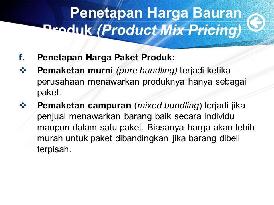 Penetapan Harga Bauran Produk (Product Mix Pricing) f.Penetapan Harga Paket Produk:  Pemaketan murni (pure bundling) terjadi ketika perusahaan menawa