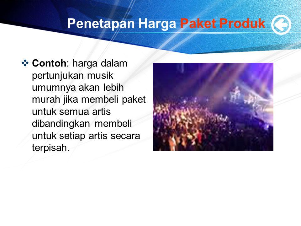 Penetapan Harga Paket Produk  Contoh: harga dalam pertunjukan musik umumnya akan lebih murah jika membeli paket untuk semua artis dibandingkan membeli untuk setiap artis secara terpisah.