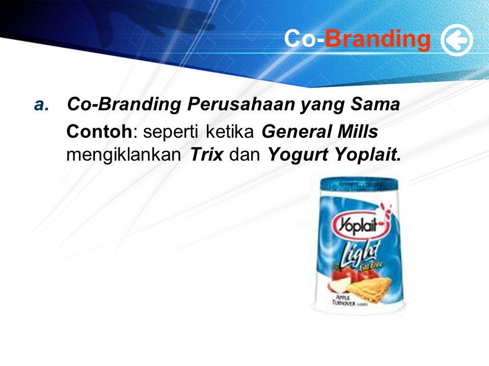 Co-Branding a.Co-Branding Perusahaan yang Sama Contoh: seperti ketika General Mills mengiklankan Trix dan Yogurt Yoplait.
