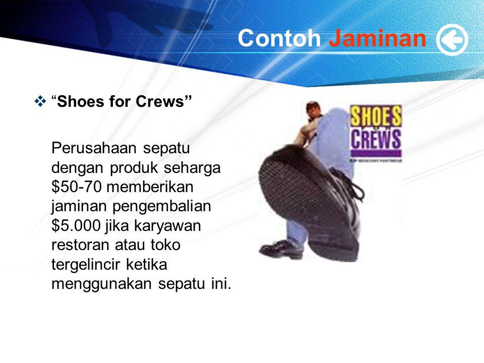 Contoh Jaminan  Shoes for Crews Perusahaan sepatu dengan produk seharga $50-70 memberikan jaminan pengembalian $5.000 jika karyawan restoran atau toko tergelincir ketika menggunakan sepatu ini.