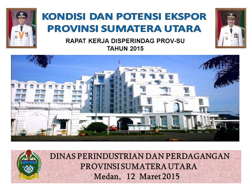 DINAS PERINDUSTRIAN DAN PERDAGANGAN PROVINSI SUMATERA UTARA Medan, 12 Maret 2015 RAPAT KERJA DISPERINDAG PROV-SU TAHUN 2015 1
