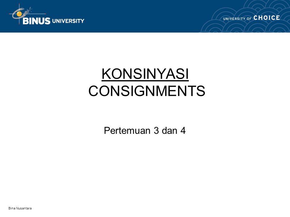 Bina Nusantara KONSINYASI CONSIGNMENTS Pertemuan 3 dan 4