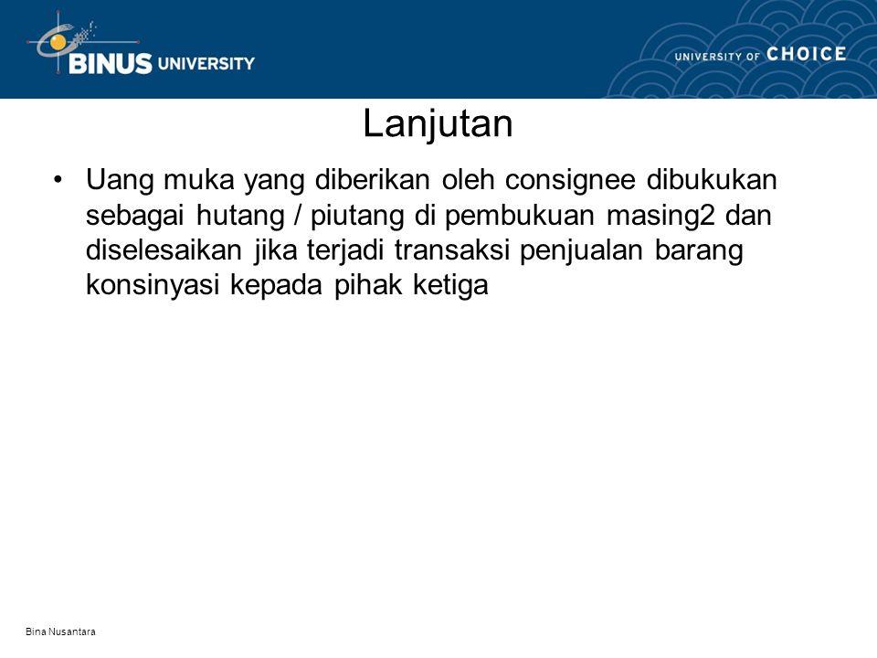 Bina Nusantara Lanjutan Uang muka yang diberikan oleh consignee dibukukan sebagai hutang / piutang di pembukuan masing2 dan diselesaikan jika terjadi